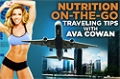 Video Article: Traveling Tips With Ava Cowan